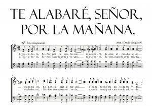 Te alabaré, Señor, por la mañana;Te alabaré, Señor, al mediodía;Te alabaré, Señor, al caer la tarde; descarga la partitura coral cristiana aqui