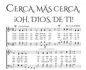 CERCA, MÁS CERCA, ¡OH, DIOS, DE TI!